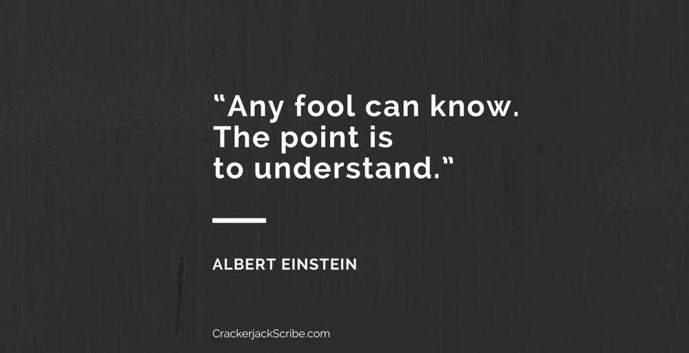 """""""Any fool can know. The point is to understand."""" Albert Einstein"""