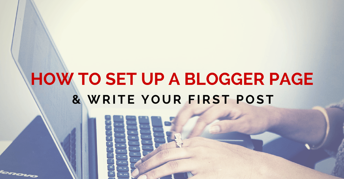 How to Set up a Blogger Page, and Write Your First Post 1