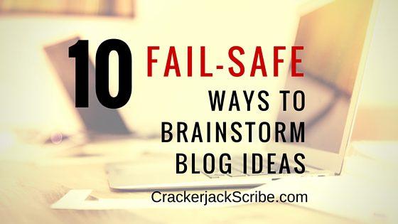 10 fail-safe ways to brainstorm blog ideas