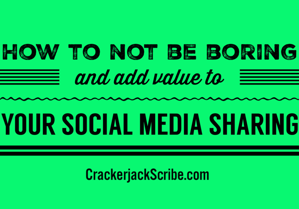 How to not be boring and add value to your social media sharing