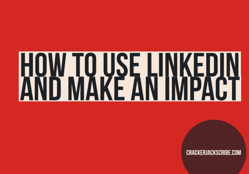 How to use LinkedIn and Make an Impact
