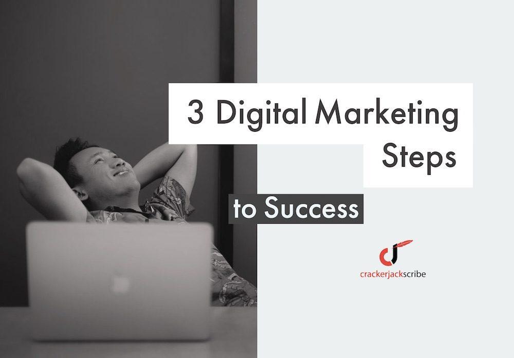 3 digital marketing steps to Success by Crackerjack Scribe